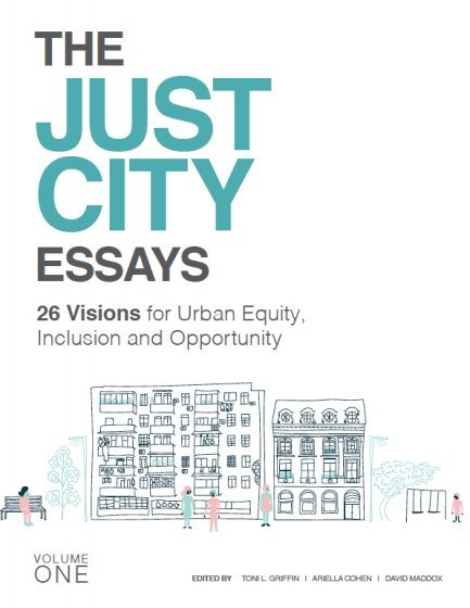 the just city essays the nature of cities 26 visions for urban equity inclusion and opportunity