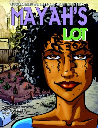 Mayah's Lot: An environmental justice comic book. Credit: Rebecca Bratspies